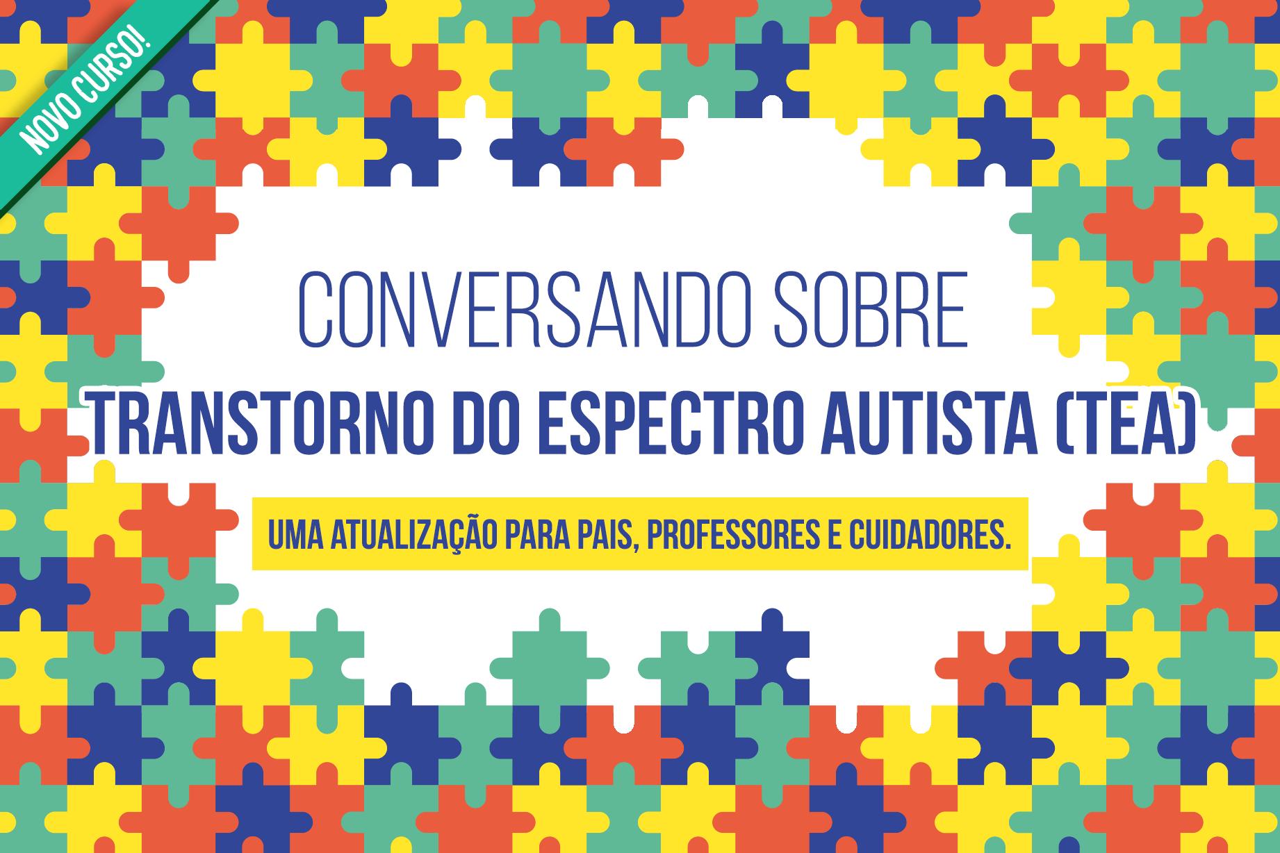 Conversando sobre Transtorno do Espectro Autista (TEA): uma atualização para pais, professores e cuidadores.