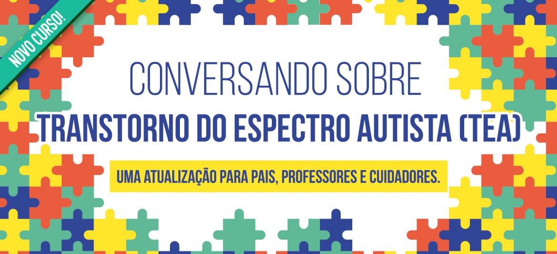 """Curso """"Conversando sobre Transtorno do Espectro Autista (TEA)""""."""