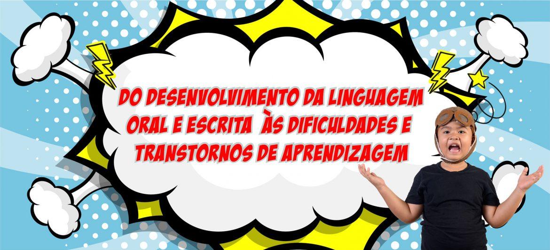 """Curso """"DO DESENVOLVIMENTO DA LINGUAGEM ORAL E ESCRITA ÀS DIFICULDADES E TRANSTORNOS DE APRENDIZAGEM""""."""