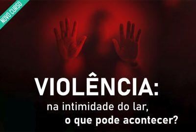 Violência: na intimidade do lar, o que pode acontecer?